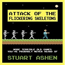 Attack of the Flickering Skeletons: More Terrible Old Games You've Probably Never Heard Of: More Terrible Old Games You've Probably Never Heard Of (English Edition)