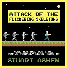Attack of the Flickering Skeletons: More Terrible Old Games Youve ...