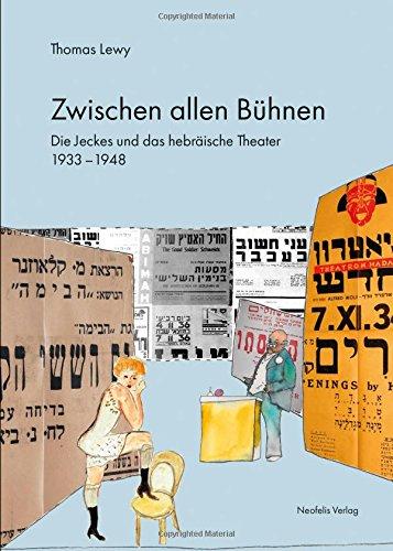 Zwischen allen Bühnen: Die Jeckes und das hebräische Theater 1933–1948 (Jüdische Kulturgeschichte in der Moderne)