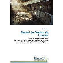 Manuel du Passeur de Lumière: Le travail de passeur d'âmes Ou comment aider les âmes perdues à rejoindre la Lumière et s'occuper des entités négatives (Omn.Vie)