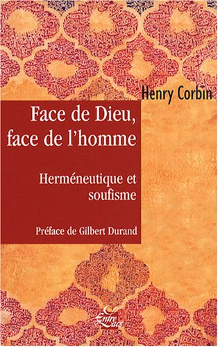 Face de Dieu, face de l'homme : Herméneutique et soufisme par Henry Corbin