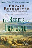 The Rebels of Ireland: The Dublin Saga[ THE REBELS OF IRELAND: THE DUBLIN SAGA ] By Rutherford, Edward ( Author )Feb-27-2007 Paperback