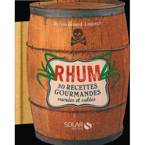 RHUM, 30 RECETTES GOURMANDES SUCREES & SALEES