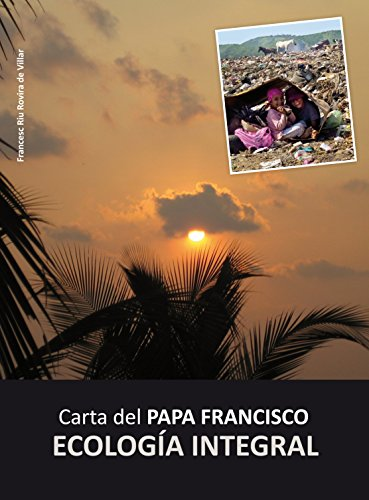 Carta del Papa Francisco: ECOLOGÍA INTEGRAL por FRANCESC RIU ROVIRA DE VILLAR