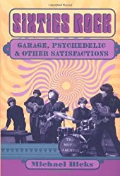 Sixties Rock: Garage, Psychedelic, and Other Satisfactions (Music in American Life) by Michael Hicks (2000-08-01)