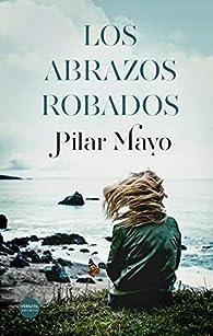 Los abrazos robados par Pilar Mayo