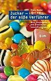 Zucker - der süße Verführer: Alles Wissenswerte und praktische Gesundheitstipps