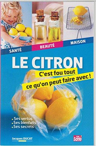 Le Citron - C'est Fou Tout Ce Qu'on Peut Faire Avec !