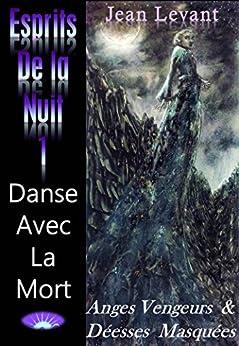 Danse avec la mort: (Anges Vengeurs & Déesses Masquées) (Esprits De La Nuit t. 1) par [Levant, Jean]