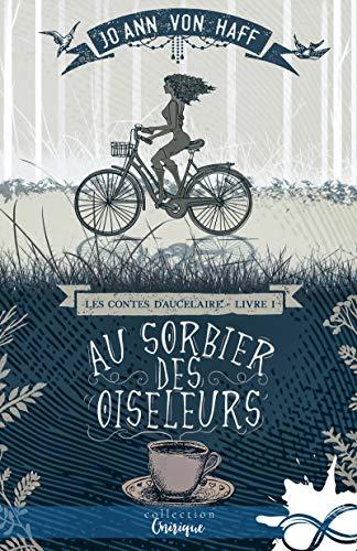 Au Sorbier des Oiseleurs: Les Contes d'Aucelaire, T1 par [Haff, Jo Ann von]