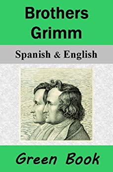 Brothers Grimm (green Book) / Hermanos Grimm (libro Verde): Bilingual [spanish-english Translated] Dual-language Edition por Jacob Grimm epub