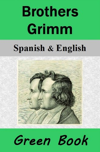 Brothers Grimm (Green Book) / Hermanos Grimm (Libro Verde): Bilingual [Spanish-English Translated] Dual-Language Edition (English Edition) por Jacob Grimm