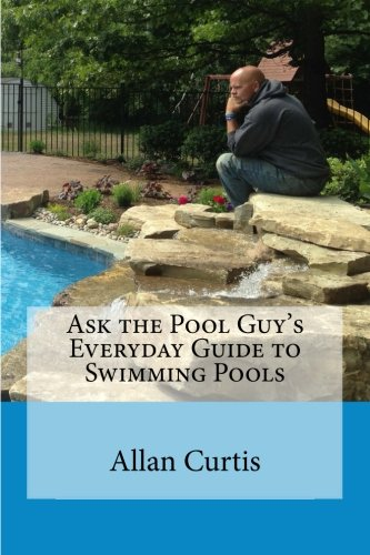 Ask the Pool Guy: Everyday Guide to Swimming Pools: Volume 1
