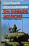 Die Schlacht um Israel. Der Krieg der Heiligen Tage - Gerhard Konzelmann