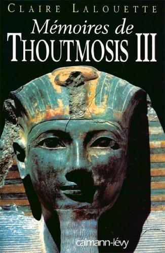 Mémoires de Thoutmosis III (Biographies, Autobiographies) par Claire Lalouette