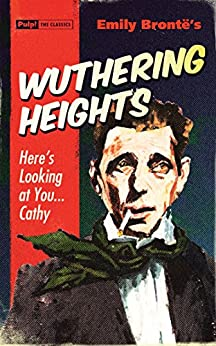 Wuthering Heights (Pulp! The Classics Book 6) by [Brontë, Emily]