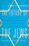 The Future of the Jews: How Global Forces are Impacting the Jewish People, Israel, and Its Relationship with the United States by Martin Gilbert (Foreword), Stuart E. Eizenstat (2-Jul-2014) Paperback