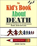 The Kid's Book About Death: Helping Children to Understand Death, Grief and Loss (Prime Books To Borrow For Free)