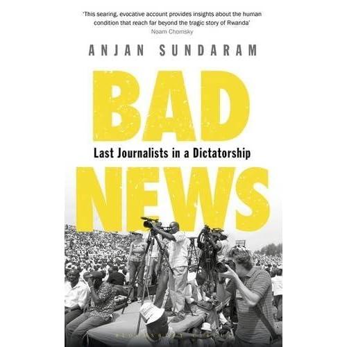 Bad News: Last Journalists in a Dictatorship by Anjan Sundaram (2016-01-14)