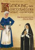Kleidung des Mittelalters selbst anfertigen - Grundausstattung für die Frau - Zerkowski
