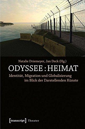 »Odyssee: Heimat«: Identität, Migration und Globalisierung im Blick der Darstellenden Künste (Theater)