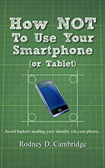 How NOT To Use Your Smartphone by [Cambridge, Rodney D]