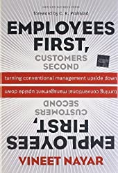 Employees First, Customers Second: Turning Conventional Management Upside Down by Nayar, Vineet published by Harvard Business Review Press (2010)