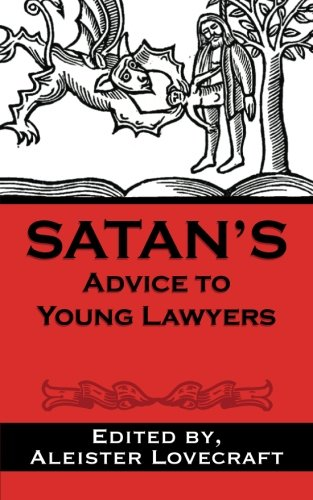 Satan's Advice to Young Lawyers por Aleister Lovecraft Esq.