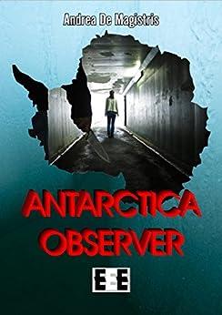 Antarctica Observer (Adrenalina) (Italian Edition) by [Andrea De Magistris]