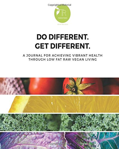Do Different. Get Different.: A Journal for Achieving Vibrant Health through Low Fat Raw Vegan Living