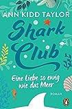 Shark Club - Eine Liebe so ewig wie das Meer von Ann Kidd Taylor