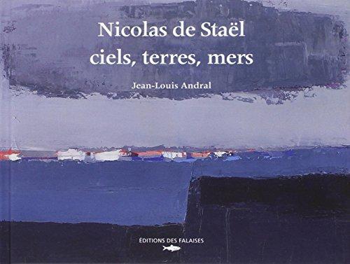 Nicolas de Staël - ciels, terres, mers