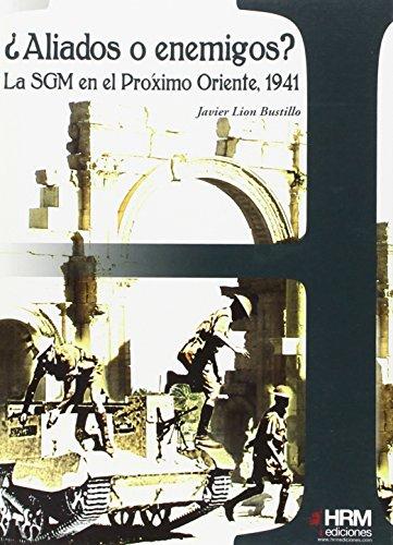 Descargar Libro ¿Aliados o enemigos? La SGM en el Próximo Oriente, 1941 (H de historia) de Javier Lion Bustillo