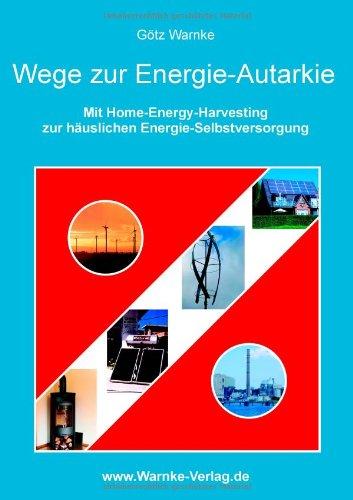 Wege zur Energie-Autarkie: Mit Home-Energie-Harvesting zur häuslichen Energie-Selbstversorgung