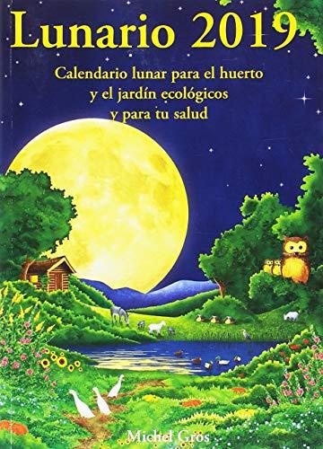 Lunario 2019: Calendario lunar para el huerto y el jardín ecológicos por Michel Gros