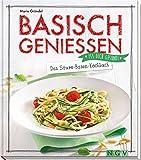 Basisch genießen - Das Säure-Basen-Kochbuch: Iss dich gesund