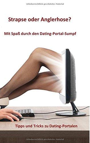 Strapse oder Anglerhose? Mit Spaß durch den Dating-Portal-Sumpf: Tipps und Tricks zu Dating-Portalen