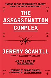 The Assassination Complex: Inside the US government's secret drone warfare programme by Jeremy Scahill (2016-04-28)