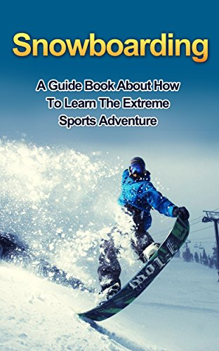SNOWBOARDING: A guide book on how to learn the extreme sports winter adventure (English Edition)