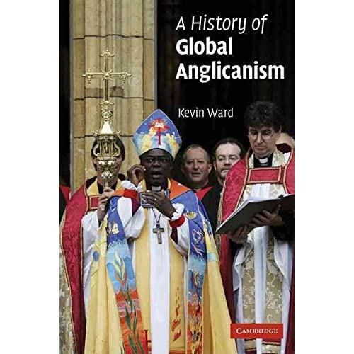 [(A History of Global Anglicanism)] [By (author) Mr. Kevin Ward] published on (December, 2006)