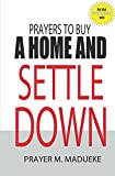 Prayers to buy a home and settle down (40 Prayer Giants Book 34)