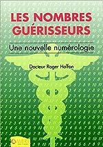 Les nombres guérisseurs - Une nouvelle numérologie de Roger Halfon