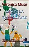 LEO FA LA PRIMA ELEMENTARE: Racconti divertenti di un bambino costretto ad andare a scuola