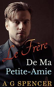 Le Frère De Ma Petite-Amie: Tome 1 (Romance Gay Français) par [Spencer, A G]