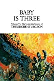 6: Baby Is Three: Baby Is Three Vol 6 (Complete Stories of Theodore Sturgeon)