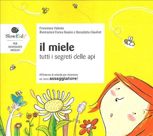 Il miele. Ediz. illustrata (Per mangiarti meglio) por Francesca Valente