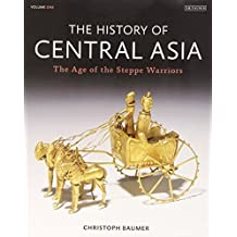 The History of Central Asia: The Age of the Steppe Warriors by Baumer, Christoph (2012) Hardcover