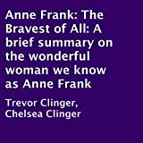 Anne Frank: The Bravest of All: A Brief Summary on the Wonderful Woman We Know as Anne Frank
