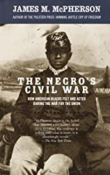 The Negro's Civil War: How American Blacks Felt and Acted During the War for the Union by James M. McPherson (2003-10-15)