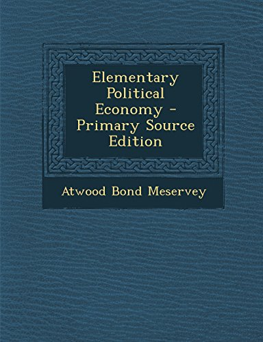 Elementary Political Economy - Primary Source Edition